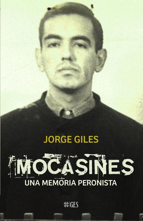 """Nota sobre """"Mocasines. Una memoria peronista"""": el nuevo libro de Jorge Giles"""